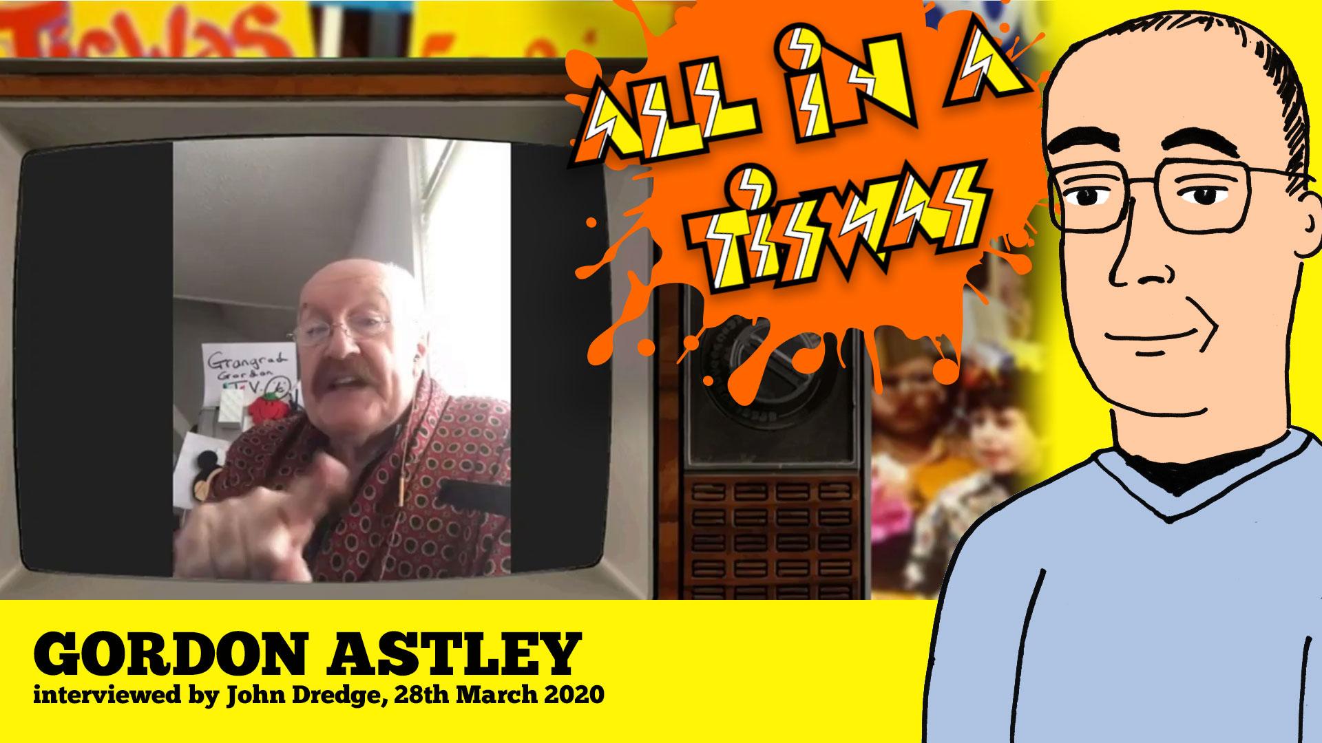 Gordon Astley interviewed by John Dredge